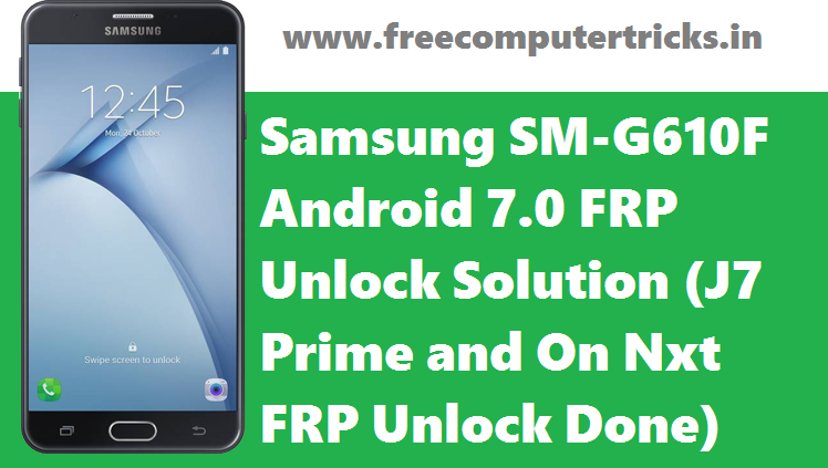 Samsung SM-G610F FRP Bypass Solution Here : Android 7 0 Nougat