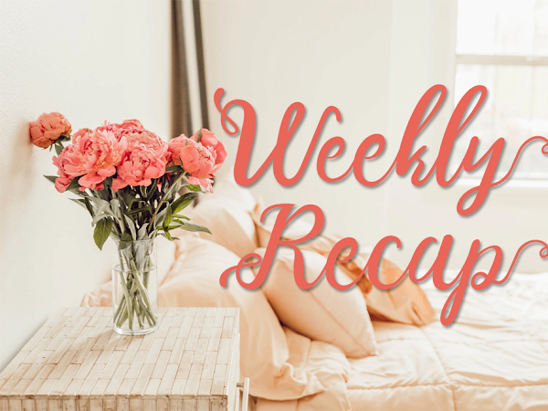 The Weekly Recap (37): The Flowers Are Blooming