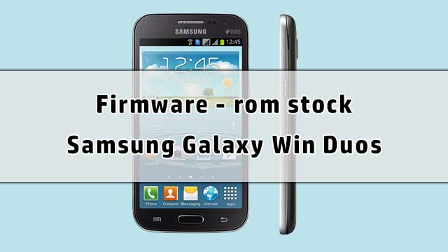 rom stock Samsung Galaxy Win Duos