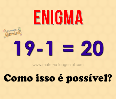 Enigma: 19-1 = 20 Como isso é possível?