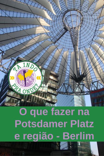 O que ver, quais atrações visitar, onde comer e onde ficar na região da Potsdamer Platz em Berlim