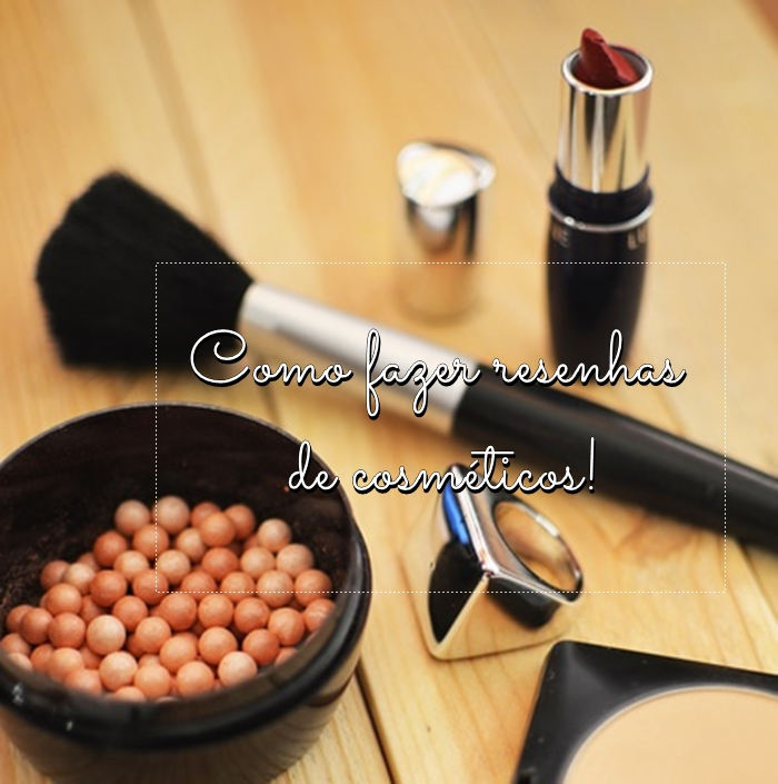 Como fazer resenhas de cosméticos