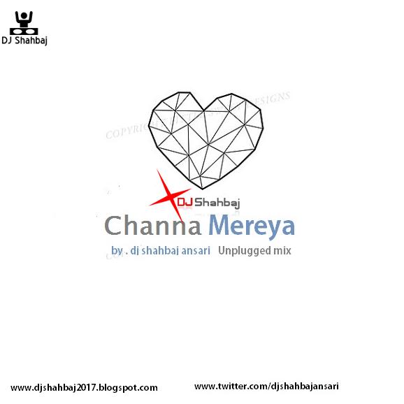 Chhanna Mereya (Unplugged Mix) DJ Shahbaj Ansari cover picture dj single 2017