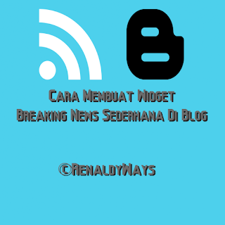 Cara Membuat Widget Breaking News Sederhana Di Blog