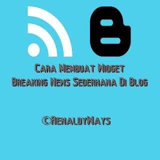 Cara Membuat Widget Breaking News Sederhana Di Blog