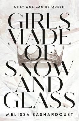 Girls Made of Glass and Snow by Melissa Bashardoust