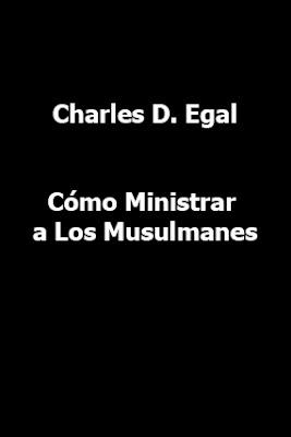 Charles D. Egal-Cómo Ministrar a Los Musulmanes-