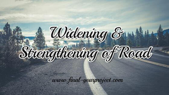 Civil Project on Widening and Strengthening of Road