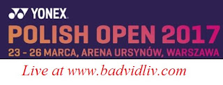 YONEX Polish Open 2017 live streaming