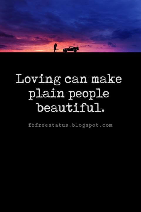 Valentines Day Quotes, Loving can make plain people beautiful. - Linda Clark