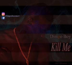 Download Audio | Dimpo Boy - Kill Me