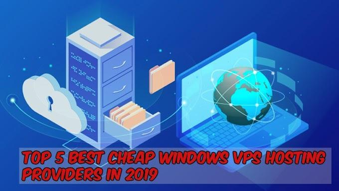Top 5 Best Cheap Windows VPS Hosting Providers In 2019