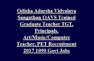 Odisha Adarsha Vidyalaya Sangathan OAVS Trained Graduate Teacher TGT, Principals, Art/Music/Computer Teacher, PET Recruitment 2017 1090 Govt Jobs
