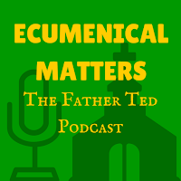 James McAnespy hosts Ecumenical Matters - The Father Ted podcast