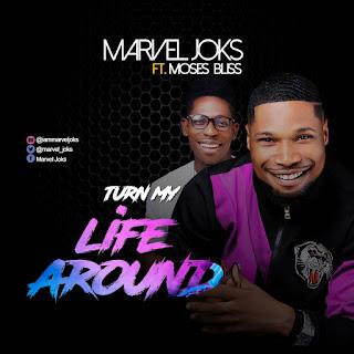 Music] Marvel Joks ft Moses Bliss - Turn My Life Around
