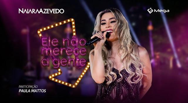 Naiara Azevedo - Ele Não Merece A Gente  Part. Paula Mattos