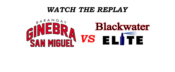 List of Replay Videos Ginebra vs Blackwater @ Smart Araneta Coliseum August 10, 2016