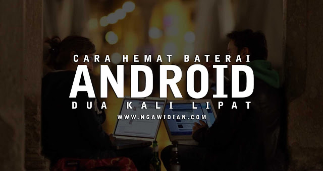 Cara Meningkatkan Daya Tahan Beterai Android
