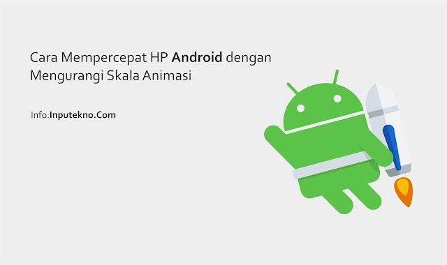 Cara-Mempercepat-HP-Android-dengan-Mengurangi-Skala-Animasi