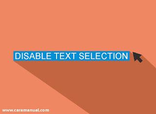 Cara Menonaktifkan Fungsi Seleksi Teks di Blog Menggunakan CSS