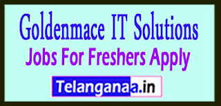 Goldenmace IT Solutions Recruitment 2017 Jobs For Freshers Apply