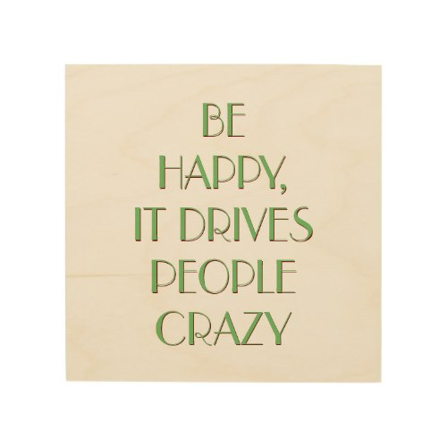Be Happy It Drives People Crazy | Fun Wood Canvas