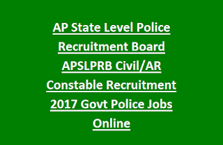 AP State Level Police Recruitment Board APSLPRB Civil, AR Constable Recruitment 2017 Govt Police Jobs Online