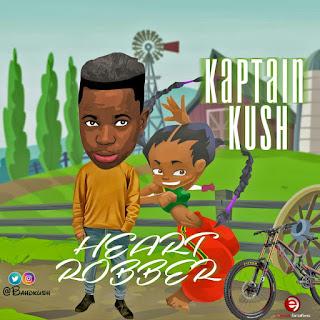 MUSIC: Kaptain Kush - Heart Robber