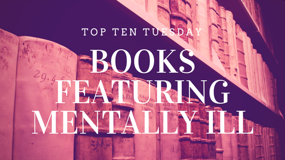 10 Books that Showcase Mentally Ill Characters - Top Ten Tuesday List on Reading List
