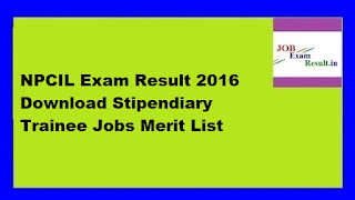 NPCIL Exam Result 2016 Download Stipendiary Trainee Jobs Merit List