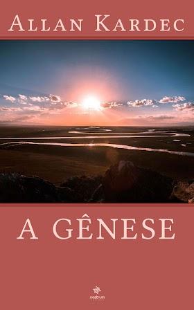 A Gênese - Os Milagres e as Predições Segundo o Espiritismo - Allan Kardec