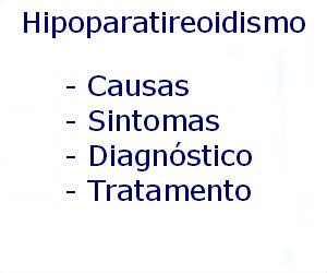 Hipoparatireoidismo causas sintomas diagnóstico tratamento prevenção riscos complicações
