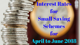 Interest Rates for Small Saving Schemes for April to June 2018