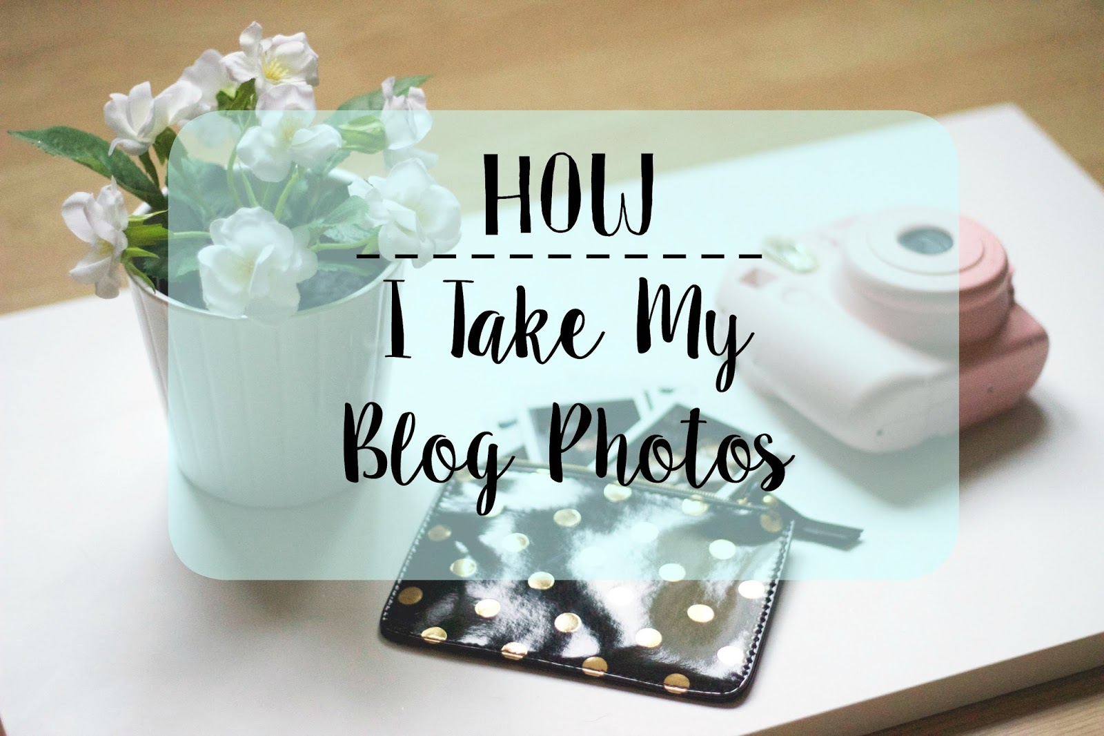 How To Take Blog Photos