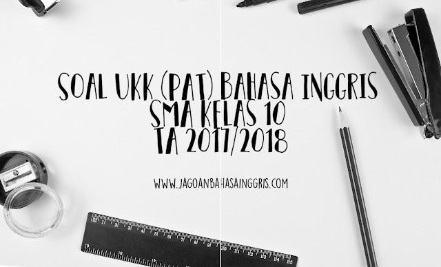 Soal UKK (PAT) Bahasa Inggris SMA Kelas 10 TA 2017/2018