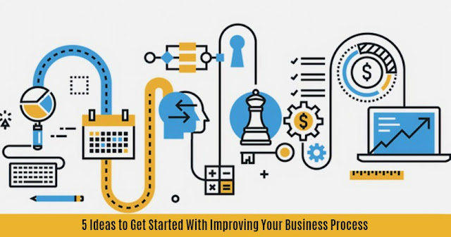 5 Ideas to Get Started With Improving Your Business Process
