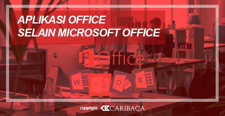 Aplikasi Office Gratis Selain Microsoft Office Untuk PC