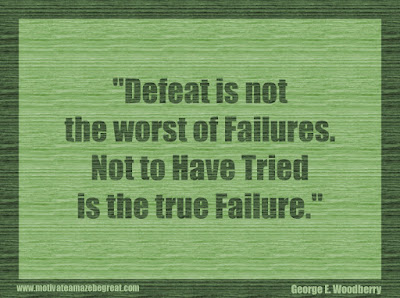 "Quotes About Success And Failure How To Fail Your Way To Success:  ""Defeat is not the worst of failures. Not to have tried is the true failure."" - George E. Woodberry"