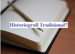 Historiografi Tradisional : Pengertian, Ciri-ciri dan Contohnya