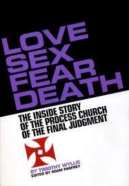 The Process Church of the Final Judgement. Love+Sex+Fear+Death