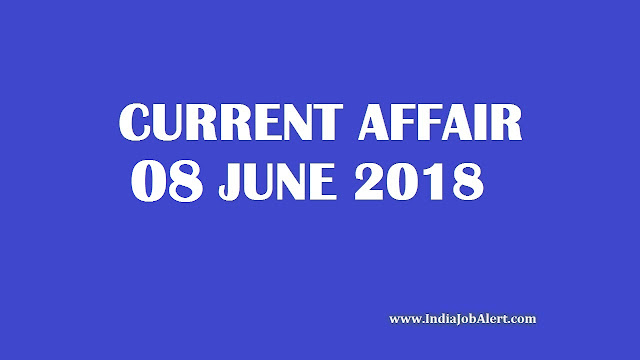 08 June 2018 Today Current Affairs