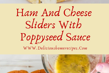 Ham And Cheese Sliders With Poppyseed Sauce