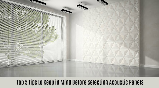 Top 5 Tips to Keep in Mind Before Selecting Acoustic Panels