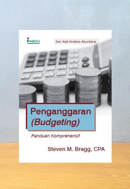 PENGANGGARAN BUDGETING PANDUAN KOMPREHENSIF, Steven M. Bragg