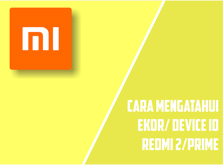 Cara Cek Ekor Redmi 2 Prime Serta Mengetahui Device ID