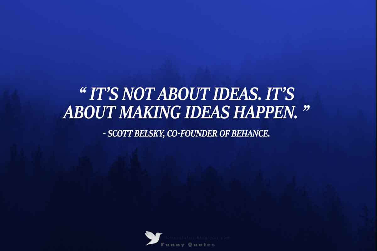 """It's not about ideas. It's about making ideas happen."" - Scott Belsky Quote"