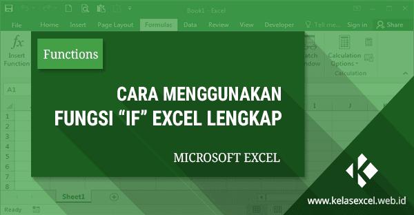 Rumus IF Excel, Contoh dan Cara Menggunakan Fungsi IF Pada Microsoft Excel