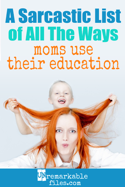 This funny post proves being a mom is never a waste of your education. Mom life intersects perfectly with life with kids… right? Well, maybe not. But at least it's hilarious! #momlife #funny #stayathome #sahm #hilarious #lifewithkids #sarcastic #parentinghumor #unremarkablefiles