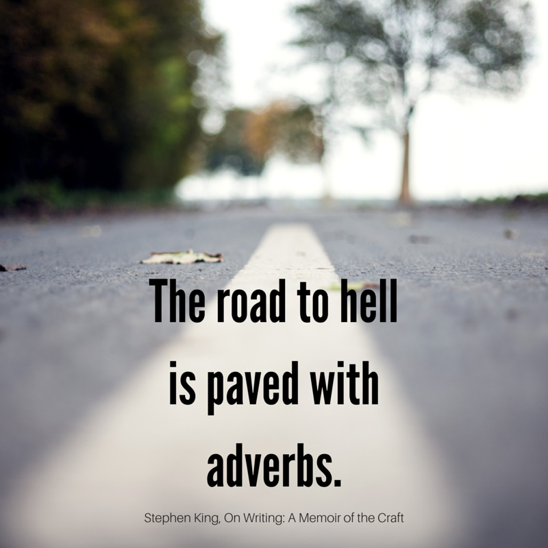 The road to hell is paved with adverbs. - Stephen King | #quotes #atozchallenge | @mryjhnsn