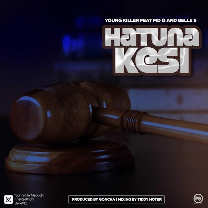 AUDIO | Young Killer Ft. Fid Q & Belle9 - Hatuna Kesi | Download Now